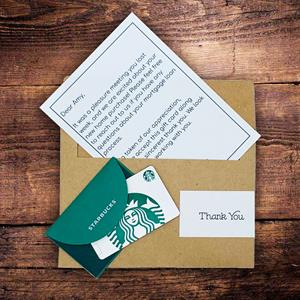 Give the gift of Starbucks! This gift card is a perfect way to say Thank You to your team, your cust